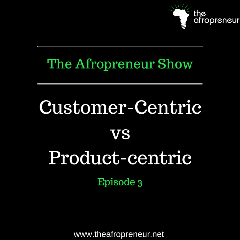 Ep3: Customer-centric Vs Product-centric. Where should be your focus be?