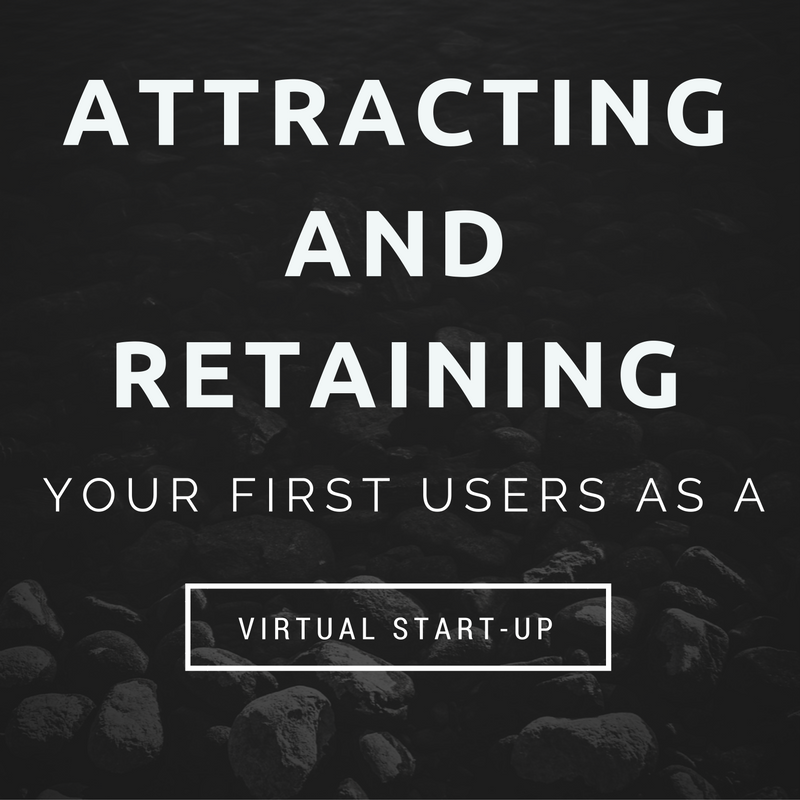 Attracting and retaining your first users as a virtual start-up