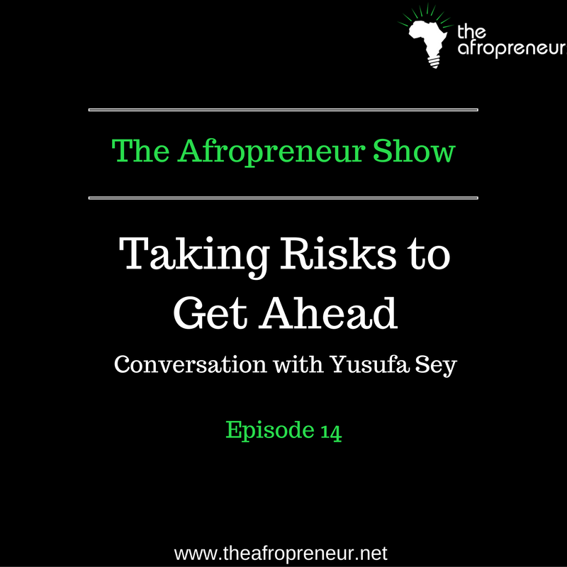 Ep14: Taking Risks to Get Ahead, Conversation with Yusufa Sey