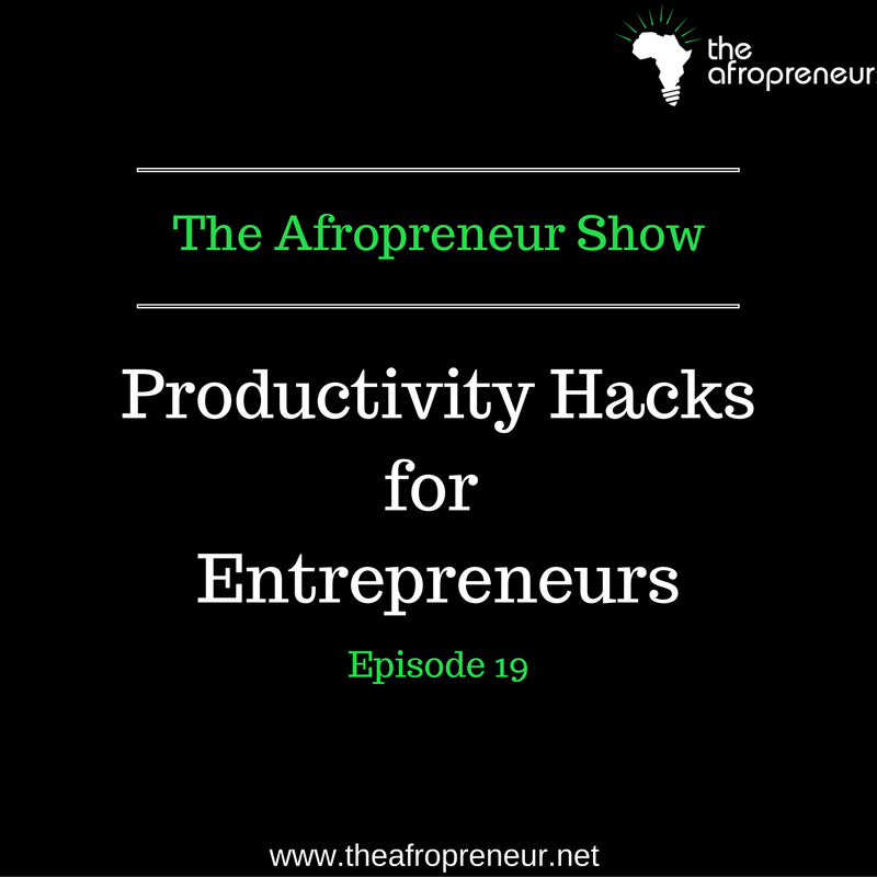 Ep19: Productivity hacks for Entrepreneurs