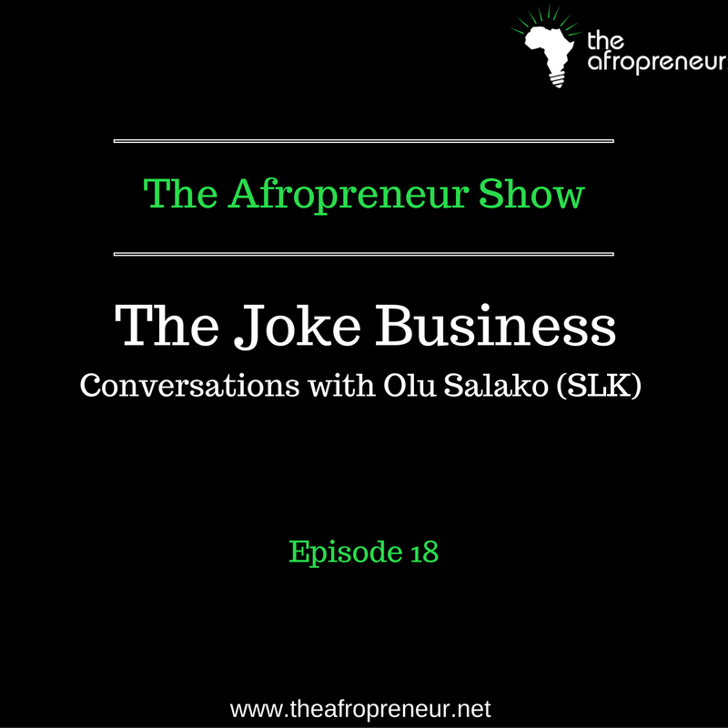 Ep18: The Joke Business, Conversation with Olu Salako (SLK)