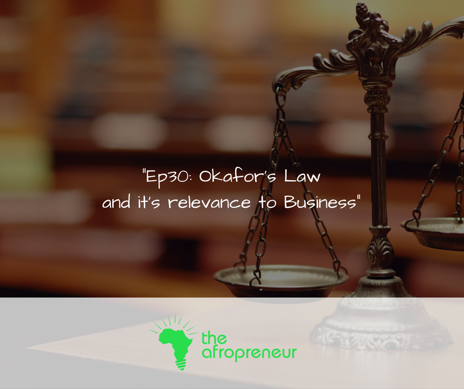 Ep30: Okafor's Law and it's relevance to Business
