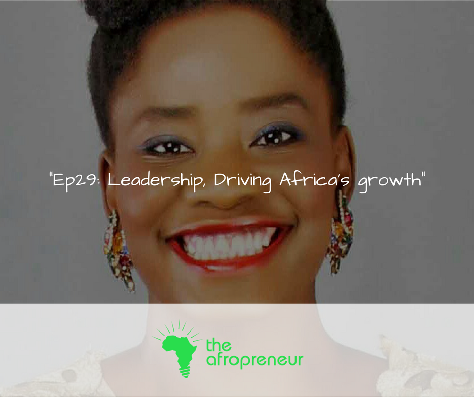 Ep29: Leadership, Driving Africa's growth, Conversation with Olatorera Oniru