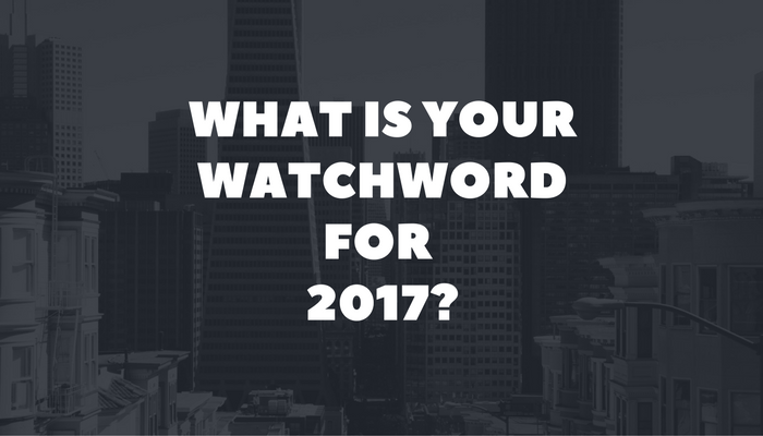 What's your watch word for 2017?, Words from the Founder