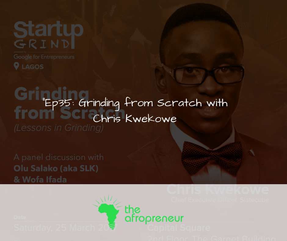Ep35: Grinding from Scratch with Chris Kwekowe