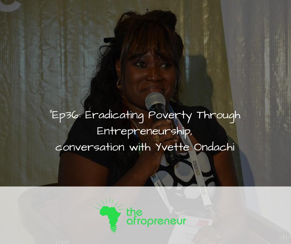 Ep36: Eradicating Poverty Through Entrepreneurship, Conversation with Yvette Ondachi