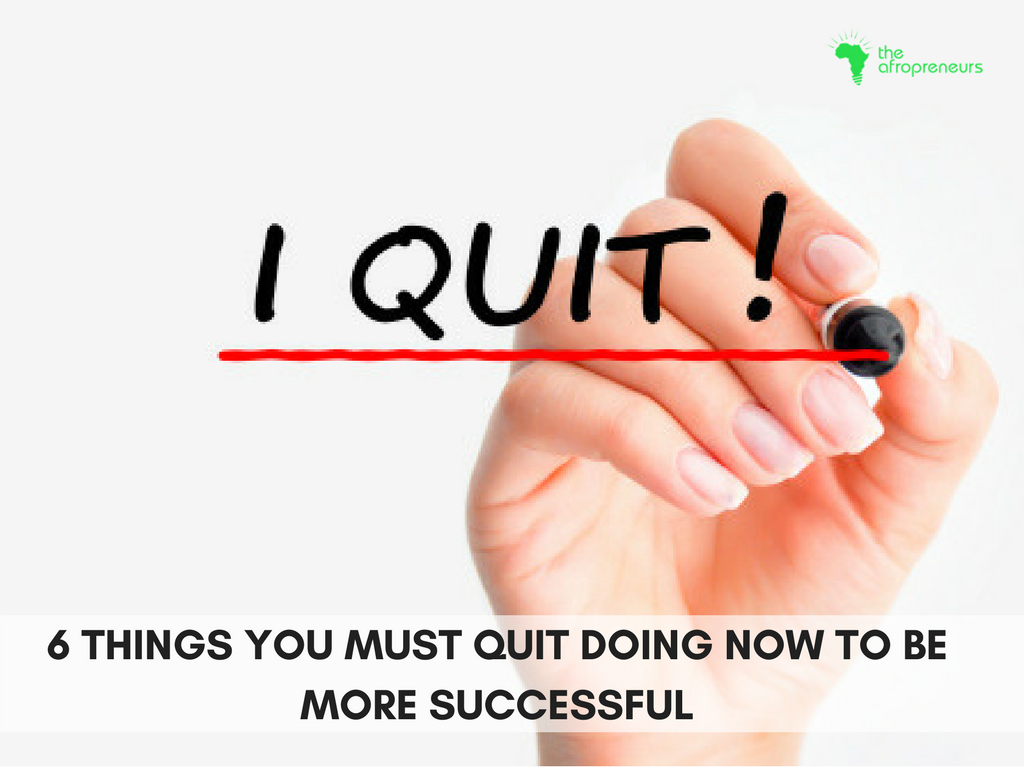 6 things to quit-inc-afropreneur