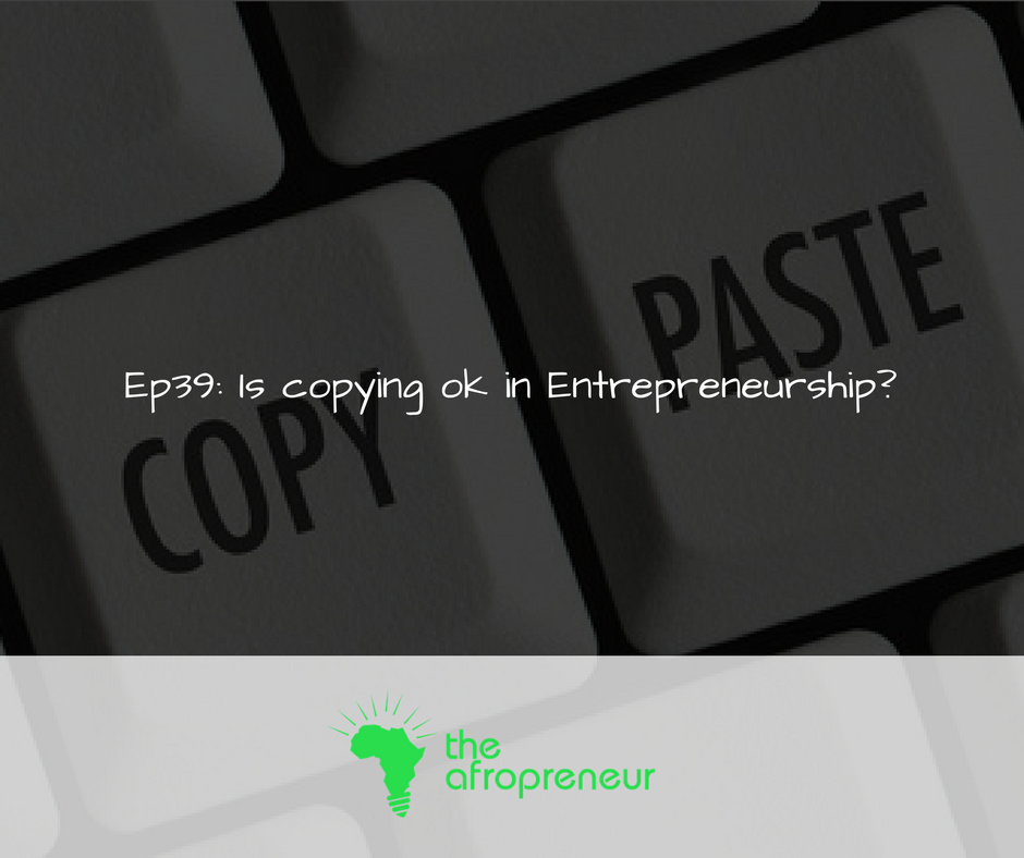 Ep39: Is Copying Ok in Entrepreneurship?