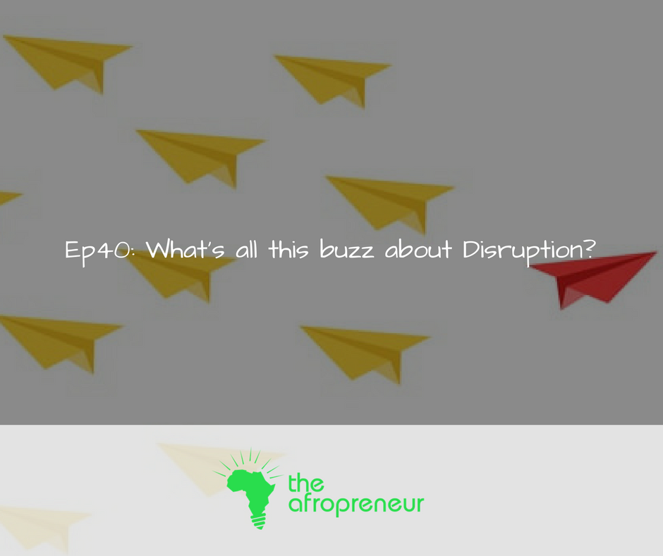 Ep40: What's all this buzz about Disruption?