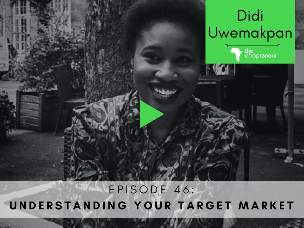 Understanding your target market with Didi Uwemakpan Afropreneur