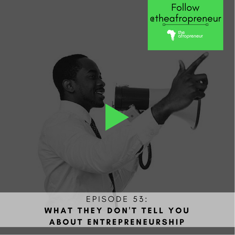 Ep53: What they do not tell you about Entrepreneurship