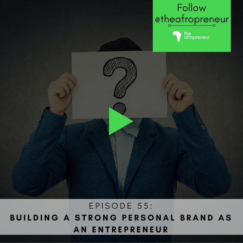 Ep55: Building a strong brand as an Entrepreneur